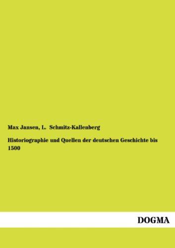 Historiographie Und Quellen Der Deutschen Geschichte Bis 1500: Max Jansen
