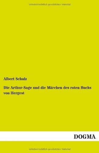 Die Arthur-Sage Und Die Marchen Des Roten Buchs Von Hergest