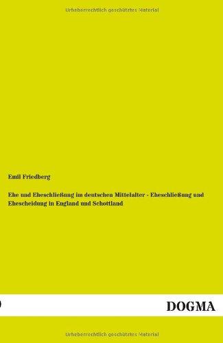 Ehe und Eheschließung im deutschen Mittelalter -: Emil Friedberg