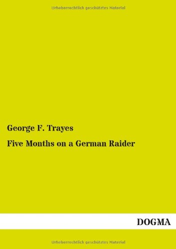 Five Months on a German Raider: George F. Trayes