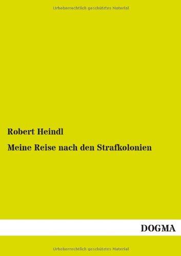 Meine Reise nach den Strafkolonien: Robert Heindl