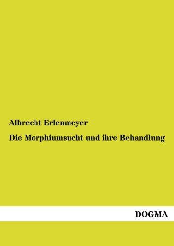 Die Morphiumsucht und ihre Behandlung: Albrecht Erlenmeyer