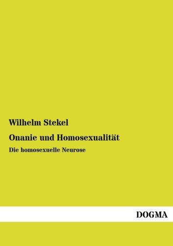 9783955809577: Onanie und Homosexualitaet: Die homosexuelle Neurose