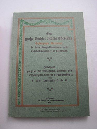 9783955833701: Eine große Tochter Maria Theresias: Erzherzogin Marianna: in ihrem Hauptmonument, dem Elisabethinen-Kloster zu Klagenfurt