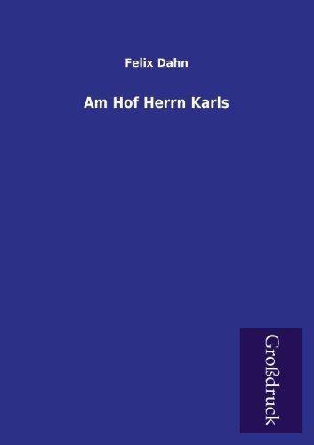 Am Hof Herrn Karls: Felix Dahn