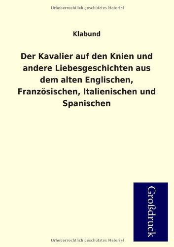 Der Kavalier Auf Den Knien Und Andere Liebesgeschichten Aus Dem Alten Englischen, Franzosischen, ...