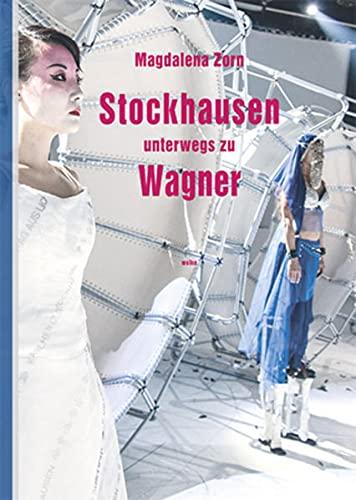 Stockhausen unterwegs zu Wagner - Zorn, Magdalena