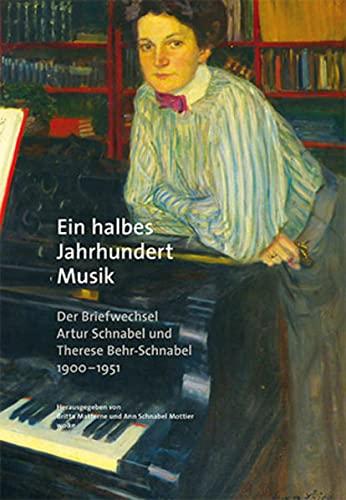 9783955931025: Ein halbes Jahrhundert Musik: Der Briefwechsel Artur Schnabel und Therese Behr-Schnabel 1900-1951