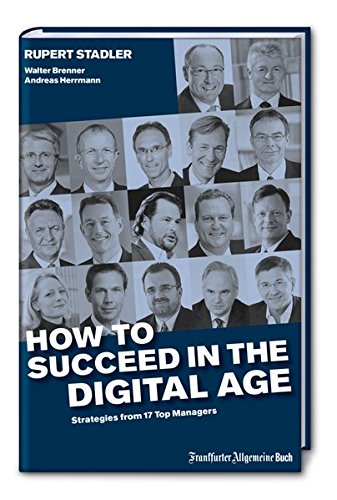 How to succeed in the digital age: Stadler, Rupert, Brenner, Walter, Herrmann, Andreas