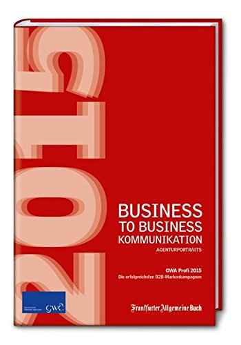 Business to Business-Kommunikation / GWA Profi Award 2015: Gesamtverband ...