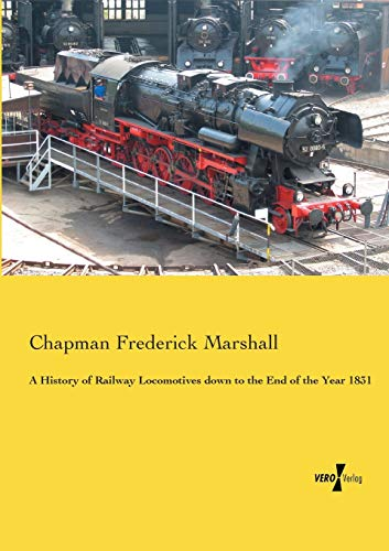 9783956101595: A History of Railway Locomotives Down to the End of the Year 1831
