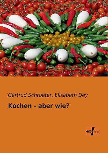Kochen - Aber Wie?: Gertrud Schroeter