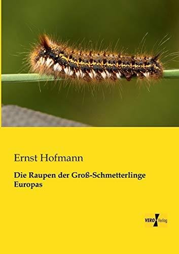 Die Raupen der Groß-Schmetterlinge Europas: Ernst Hofmann