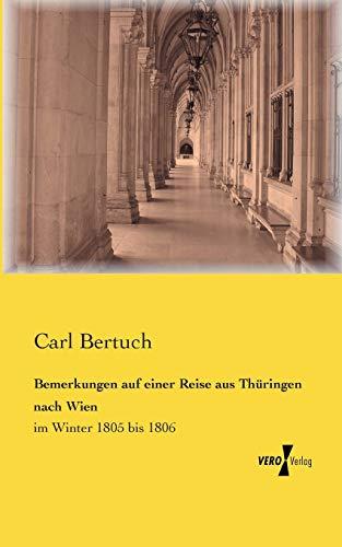 Bemerkungen Auf Einer Reise Aus Thuringen Nach Wien: Carl Bertuch