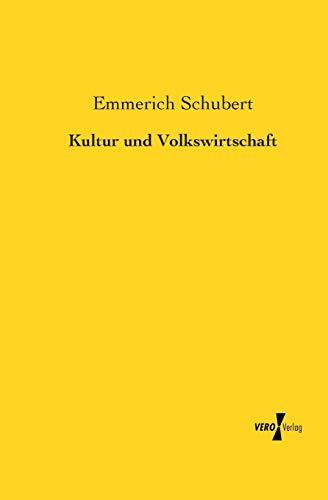 Kultur Und Volkswirtschaft: Emmerich Schubert