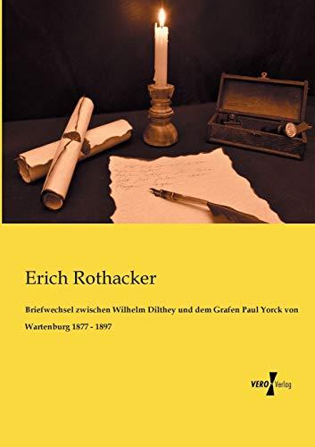 Briefwechsel Zwischen Wilhelm Dilthey Und Dem Grafen: Erich Rothacker