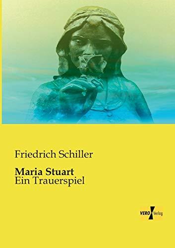Maria Stuart: Friedrich Schiller