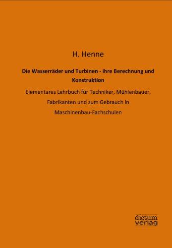 9783956180439: Die Wasserräder und Turbinen - ihre Berechnung und Konstruktion