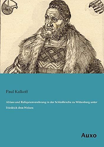 9783956221422: Ablass und Reliquienverehrung in der Schloßkirche zu Wittenberg unter Friedrich dem Weisen