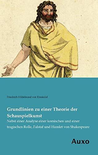 Grundlinien zu einer Theorie der Schauspielkunst: Nebst einer Analyse einer komischen und einer ...