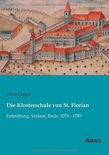 9783956222009: Die Klosterschule von St. Florian: Entstehung, Verlauf, Ende. 1071 - 1783