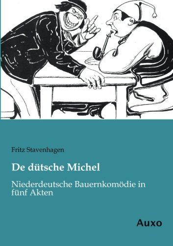 De dütsche Michel: Niederdeutsche Bauernkomödie in fünf Akten (Paperback): Fritz Stavenhagen