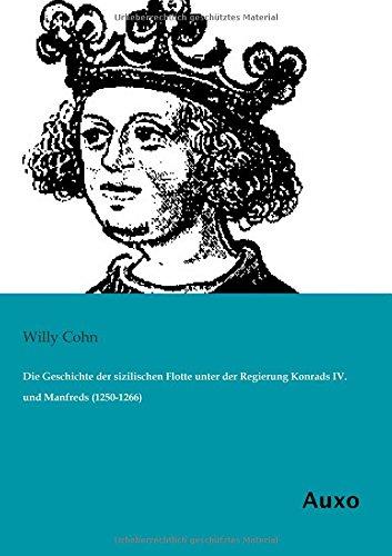 9783956223204: Die Geschichte der sizilischen Flotte unter der Regierung Konrads IV. und Manfreds (1250-1266)