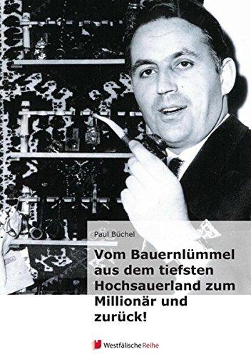9783956271090: Vom Bauernlummel Aus Dem Tiefsten Hochsauerland Zum Millionar Und Zuruck! (German Edition)