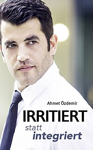 Irritiert statt integriert: Das Leben in Deutschland: Ahmet Ozdemir