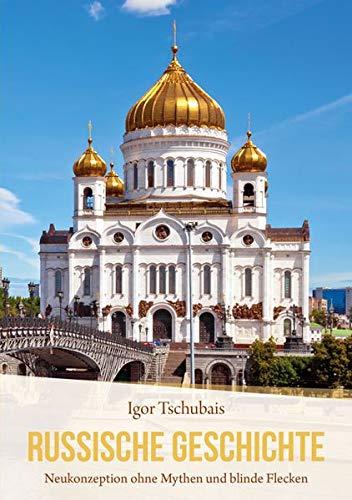 Russische Geschichte : Neukonzeption ohne Mythen und blinde Flecken - Igor Tschubais