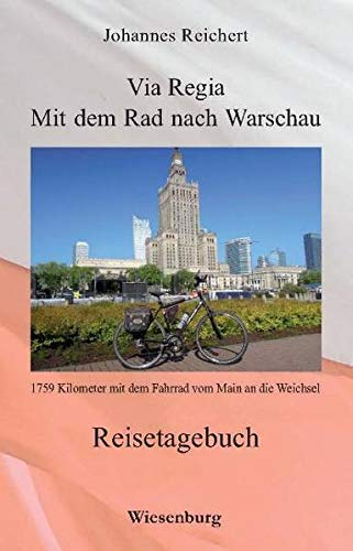 9783956324031: Via Regia - Mit dem Rad nach Warschau: 1759 Kilometer mit dem Fahrrad vom Main an die Weichsel - Reisetagebuch