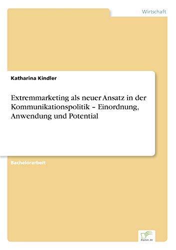 9783956367496: Extremmarketing als neuer Ansatz in der Kommunikationspolitik - Einordnung, Anwendung und Potential