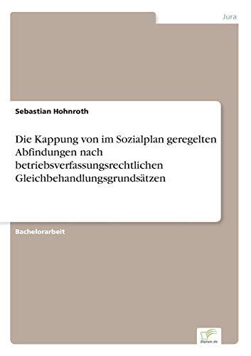 Die Kappung von im Sozialplan geregelten Abfindungen nach betriebsverfassungsrechtlichen ...