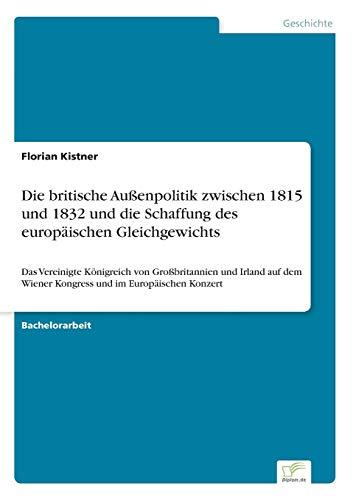 9783956367946: Die britische Außenpolitik zwischen 1815 und 1832 und die Schaffung des europäischen Gleichgewichts