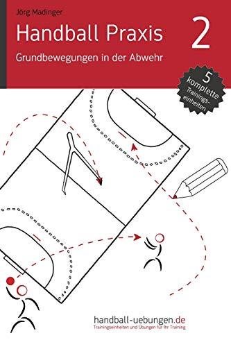 9783956411441: Handball Praxis 2 - Grundbewegungen in der Abwehr