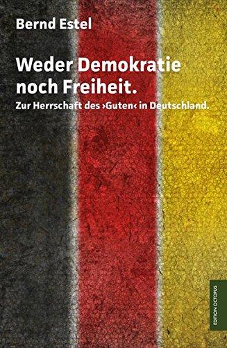 Weder Demokratie noch Freiheit: Zur Herrschaft des: Bernd Estel
