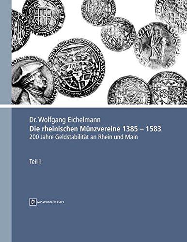Die rheinischen Münzvereine 1385 - 1583: Wolfgang Eichelmann