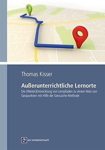 9783956455094: Außerunterrichtliche Lernorte: Die (Weiter)Entwicklung von Lernpfaden zu einem Netz von Geopunkten mit Hilfe der Geocache-Methode