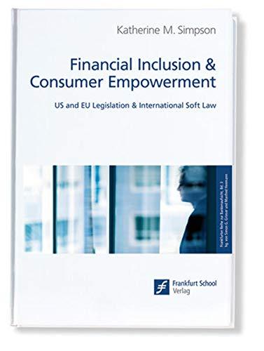 Financial Inclusion Consumer Empowerment: US and EU Legislation International Soft Law (Paperback):...