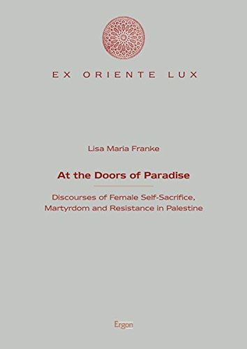 9783956500695: At the Doors of Paradise: Discourses of Female Self-Sacrifice, Martyrdom and Resistance in Palestine