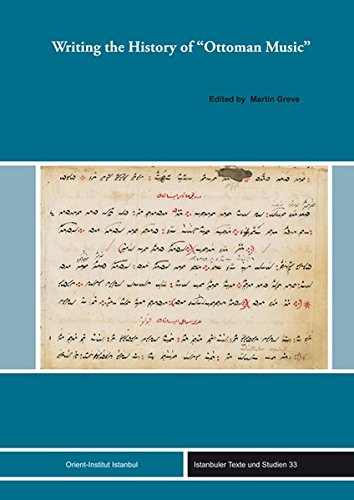 "Writing the History of ""Ottoman Music"": Martin Greve"
