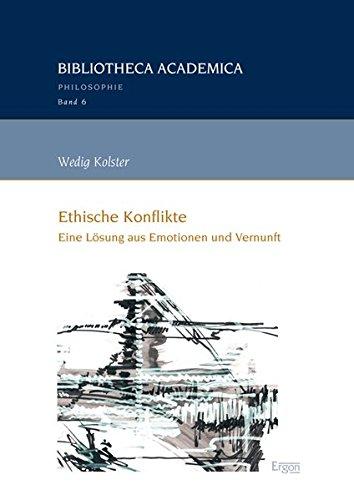 9783956501456: Ethische Konflikte: Eine Lösung aus Emotionen und Vernunft. Bibliotheca Academica - Reihe Philosophie