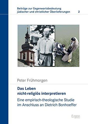 9783956501685: Das Leben nicht-religiös interpretieren: Eine empirisch-theologische Studie im Anschluss an Dietrich Bonhoeffer