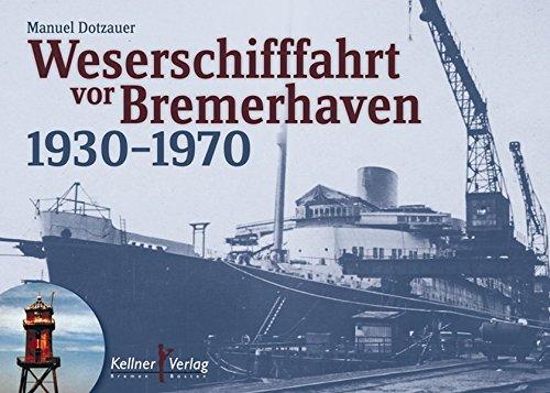 Weserschifffahrt vor Bremerhaven 1930-1970: Dotzauer, Manuel