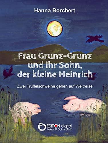 9783956552434: Frau Grunz-Grunz und ihr Sohn, der kleine Heinrich: Zwei Trüffelschweine gehen auf Weltreise
