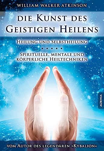9783956590139: Die Kunst des Geistigen Heilens: Spirituelle, Mentale und K�rperliche Heiltechniken