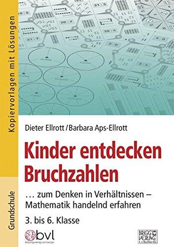 Kinder entdecken Bruchzahlen: Dieter Ellrott