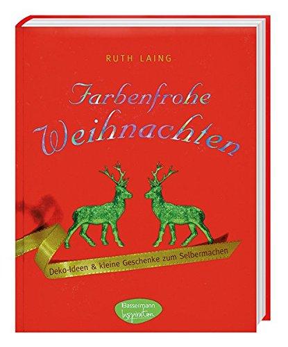 Farbenfrohe Weihnachten: Deko Ideen & kleine Geschenke zum Selbermachen: Ruth Laing