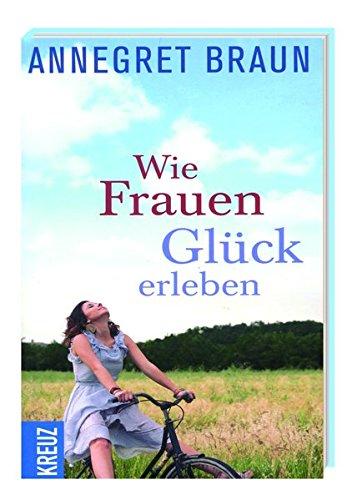 Wie Frauen Glück erleben: Annegret Braun