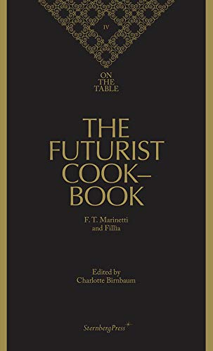 The Futurist Cookbook - F. T. Marinetti,: Charlotte Birnbaum F.